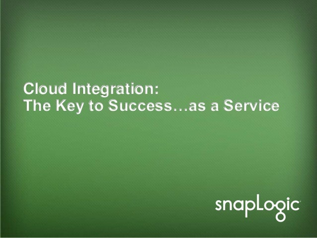 Cloud Integration: The Key to Success…as a Service  1