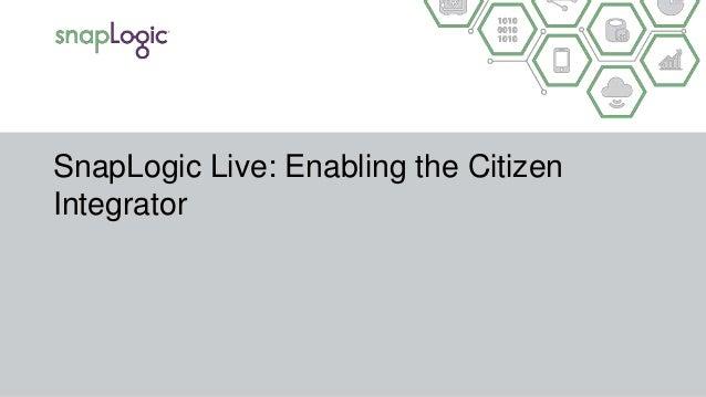 SnapLogic Live: Enabling the Citizen Integrator