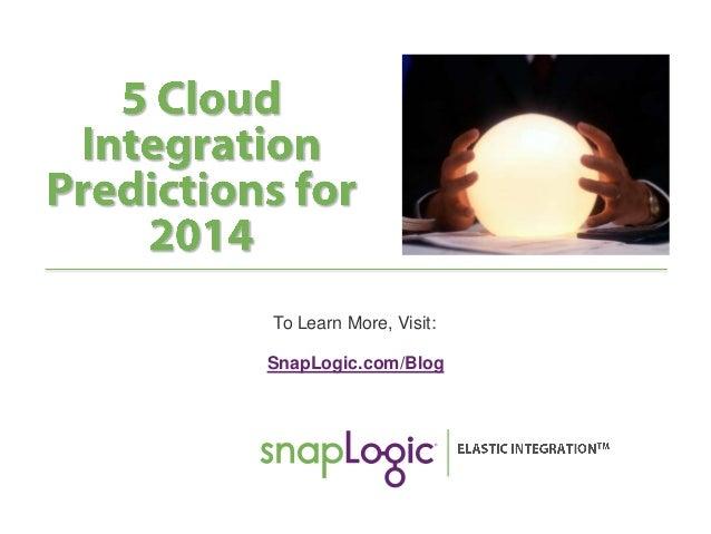 To Learn More, Visit: SnapLogic.com/Blog