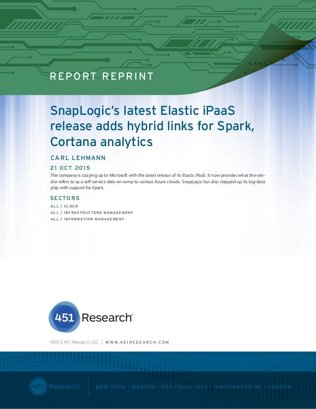 451 RESEARCH REPRINT REPORT REPRINT SnapLogic's latest Elastic iPaaS release adds hybrid links for Spark, Cortana analytic...