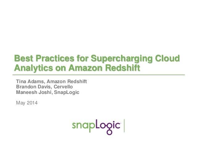 1 Best Practices for Supercharging Cloud Analytics on Amazon Redshift Tina Adams, Amazon Redshift Brandon Davis, Cervello ...