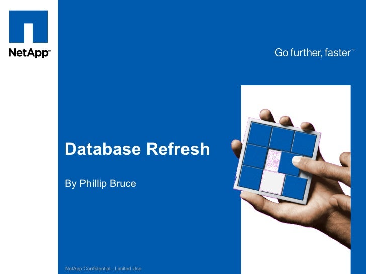 Database Refresh By Phillip Bruce     NetApp Confidential - Limited Use