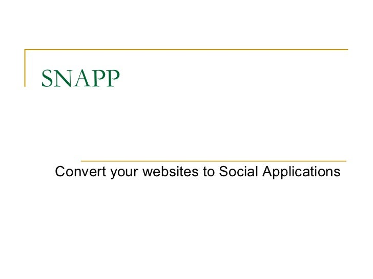 SNAPP Convert your websites to Social Applications