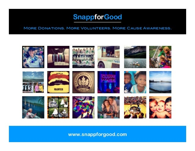SnappforGood More Donations. More Volunteers. More Cause Awareness. www.snappforgood.com