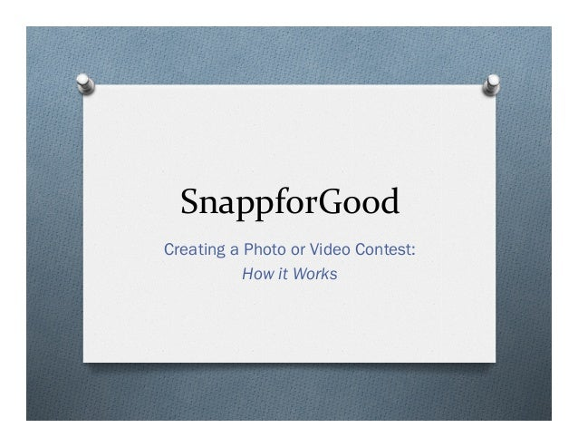 SnappforGood	    Creating a Photo or Video Contest: How it Works