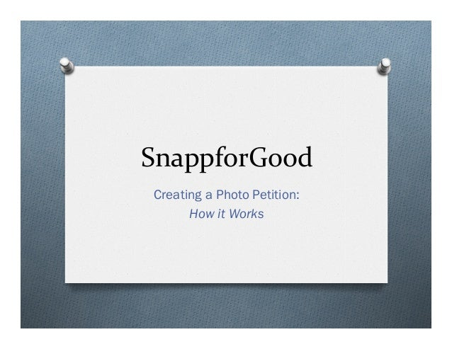 SnappforGood	    Creating a Photo Petition: How it Works