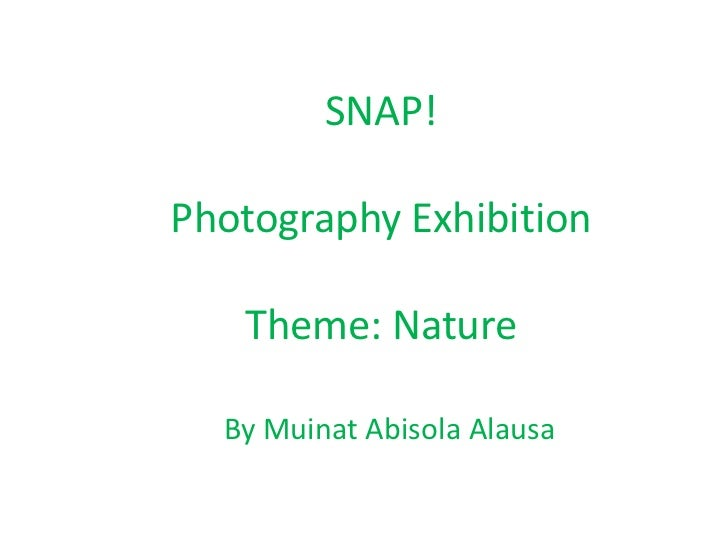 SNAP!Photography ExhibitionTheme: Nature<br />By Muinat Abisola Alausa<br />