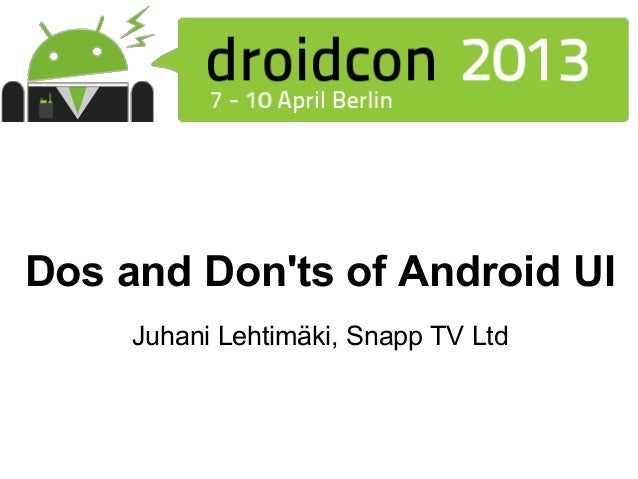 Dos and Donts of Android UI     Juhani Lehtimäki, Snapp TV Ltd