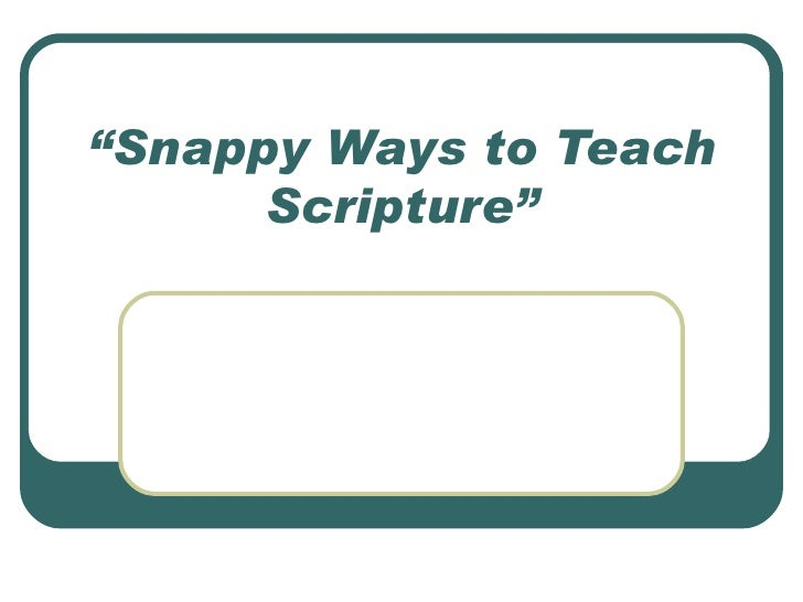 """"""" Snappy Ways to Teach Scripture"""""""