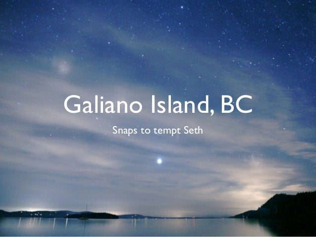 Galiano Island, BC    Snaps to tempt Seth