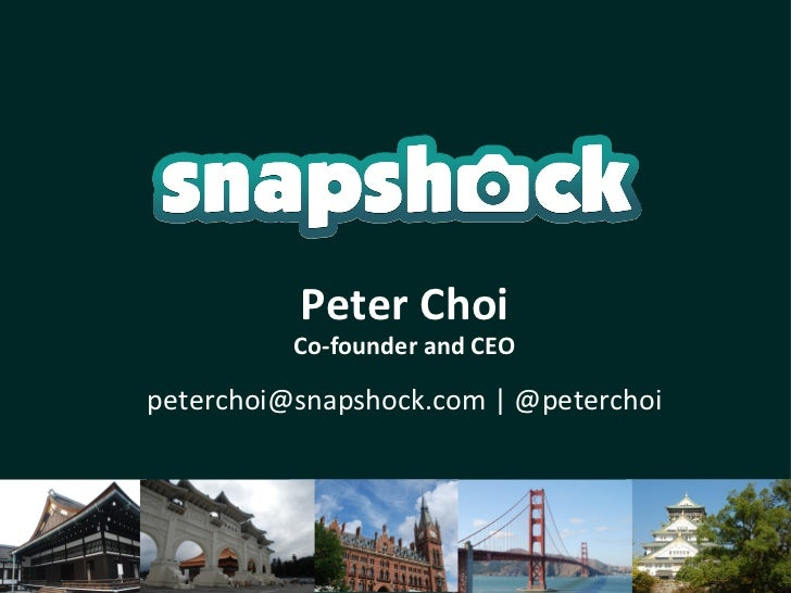 Peter Choi          Co-founder and CEOpeterchoi@snapshock.com   @peterchoi