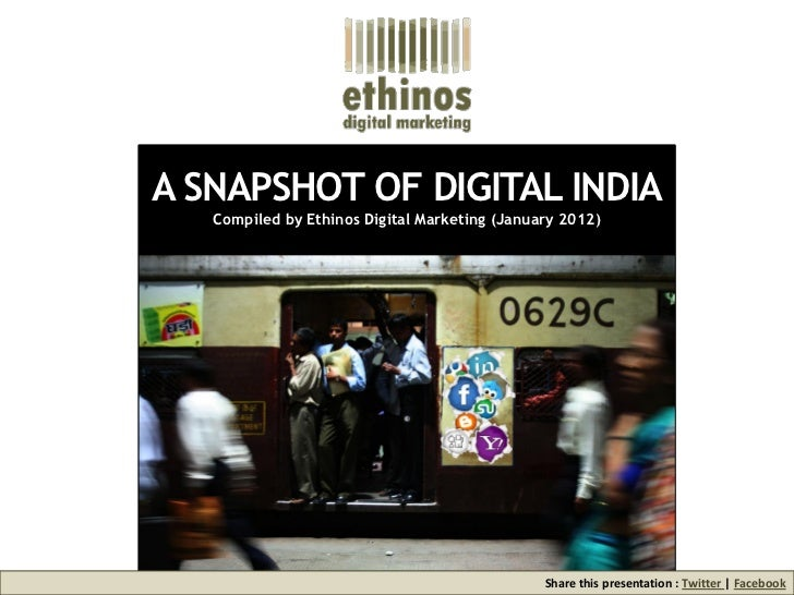 A SNAPSHOT OF DIGITAL INDIA   Compiled by Ethinos Digital Marketing (January 2012)                                        ...