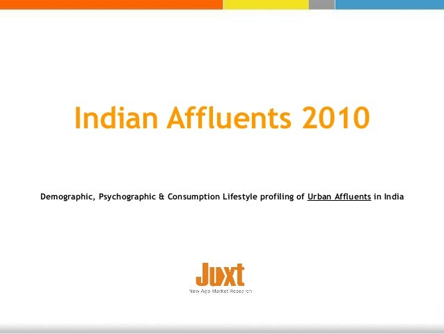 Indian Affluents 2010 Demographic, Psychographic & Consumption Lifestyle profiling of Urban Affluents in India