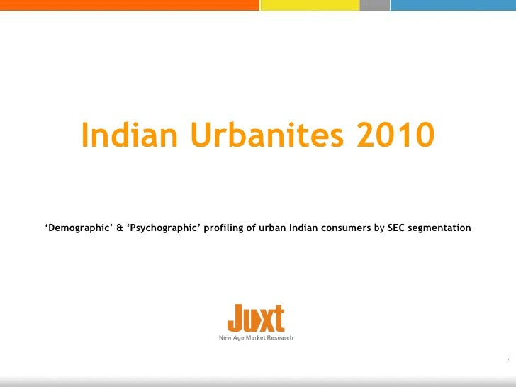 Indian Urbanites 2010 ' Demographic' & 'Psychographic' profiling of urban Indian consumers  by  SEC segmentation