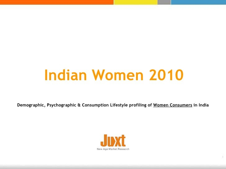 Indian Women 2010 Demographic, Psychographic & Consumption Lifestyle profiling of  Women Consumers  in India