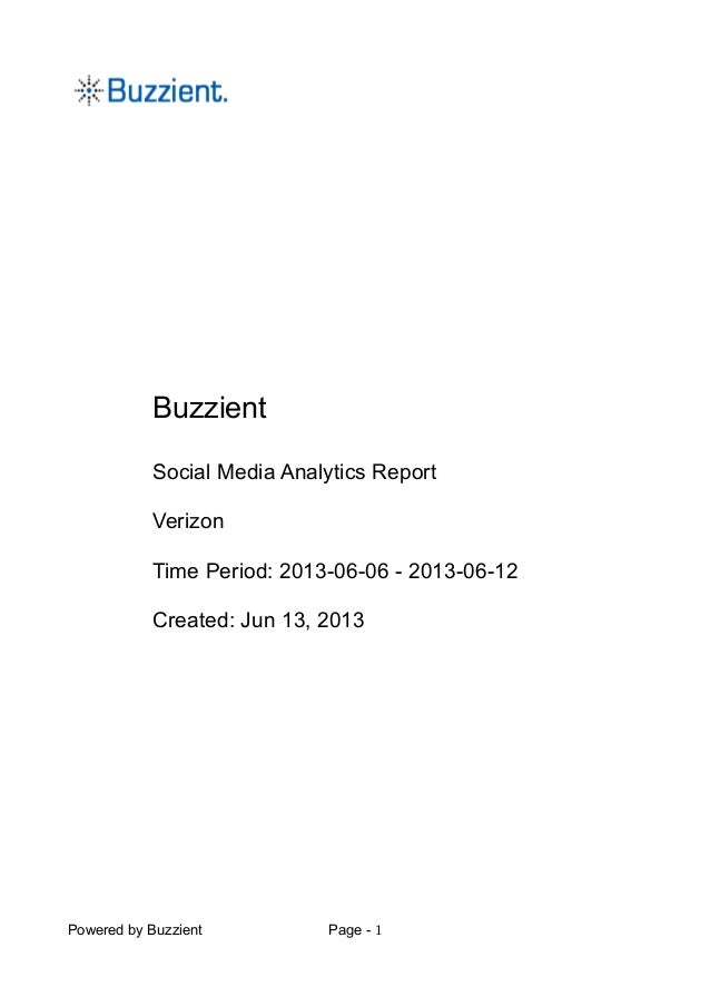 BuzzientSocial Media Analytics ReportVerizonTime Period: 2013-06-06 - 2013-06-12Created: Jun 13, 2013Powered by Buzzient P...