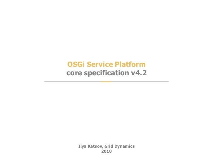 OSGi Service Platformcore specification v4.2   Ilya Katsov, Grid Dynamics              2010                                1