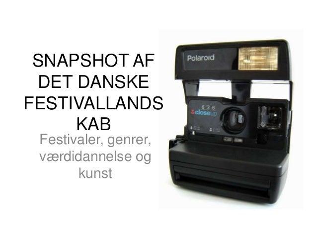 SNAPSHOT AF DET DANSKE FESTIVALLANDS KAB Festivaler, genrer, værdidannelse og kunst