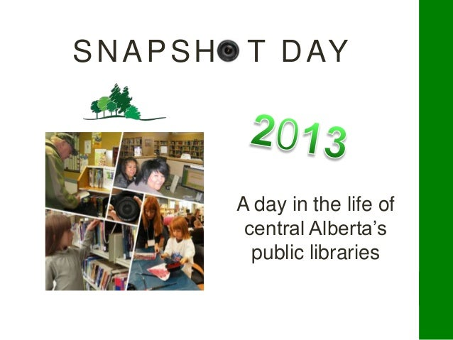 SNAPSHOT DAY A day in the life of central Alberta's public libraries