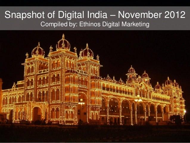 Snapshot of Digital India – November 2012        Compiled by: Ethinos Digital Marketing