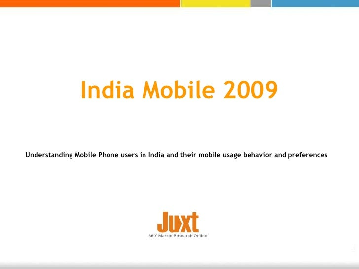India Mobile 2009 Understanding Mobile Phone users in India and their mobile usage behavior and preferences