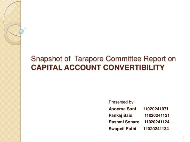 Snapshot of Tarapore Committee Report onCAPITAL ACCOUNT CONVERTIBILITY                     Presented by:                  ...