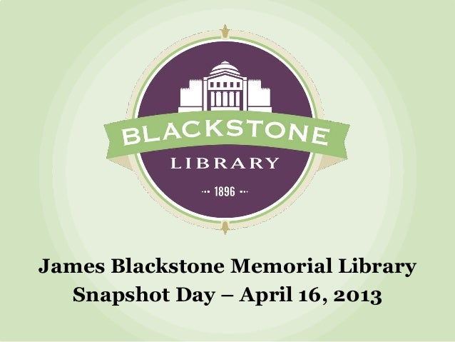 James Blackstone Memorial Library  Snapshot Day – April 16, 2013