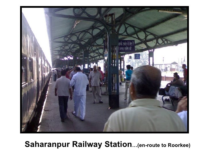 Saharanpur Railway Station …(en-route to Roorkee)
