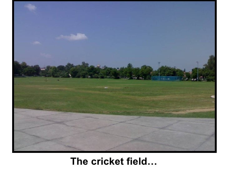 The cricket field…