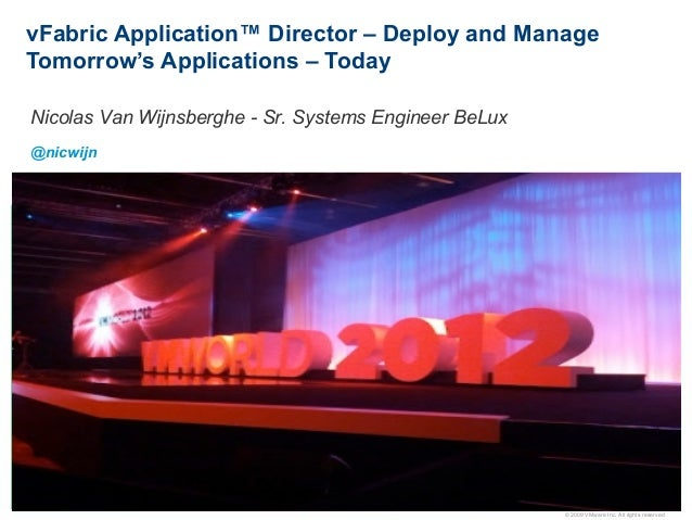 vFabric Application™ Director – Deploy and ManageTomorrow's Applications – TodayNicolas Van Wijnsberghe - Sr. Systems Engi...