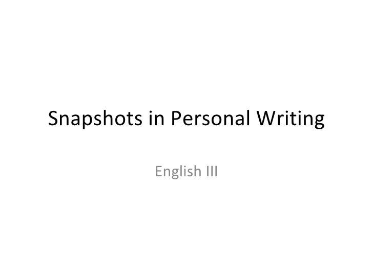Snapshots in Personal Writing English III