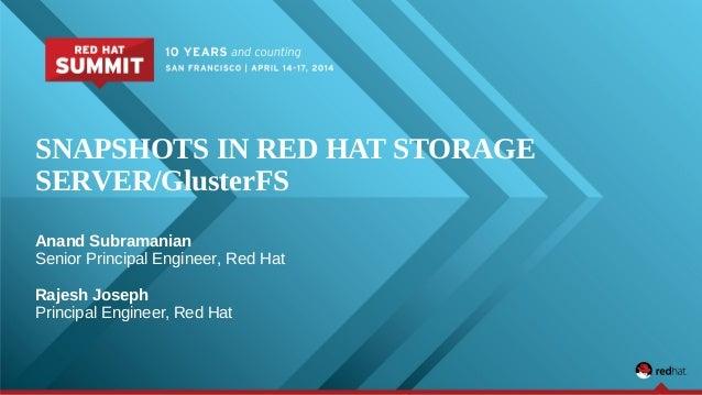 SNAPSHOTS IN RED HAT STORAGE SERVER/GlusterFS Anand Subramanian Senior Principal Engineer, Red Hat Rajesh Joseph Principal...