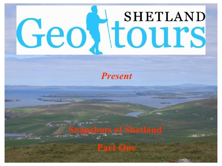 Present Snapshots of Shetland  Part One