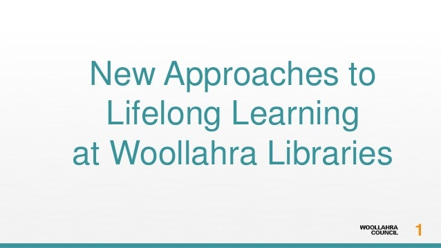 1 New Approaches to Lifelong Learning at Woollahra Libraries