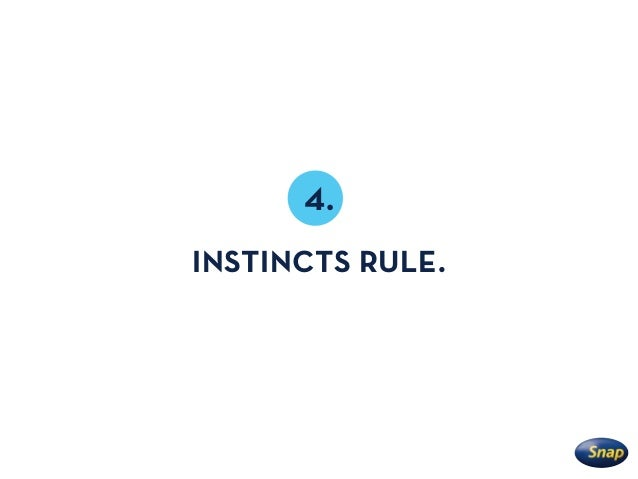 4. INSTINCTS RULE.