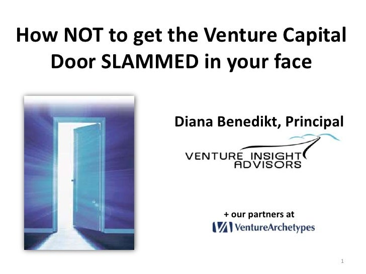 How NOT to get the Venture Capital Door SLAMMED in your face<br />Diana Benedikt, Principal<br />+ our partners at<br />1<...