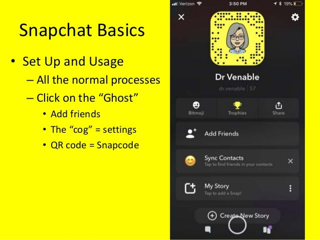 """Snapchat Basics • Set Up and Usage – All the normal processes – Click on the """"Ghost"""" • Add friends • The """"cog"""" = settings ..."""