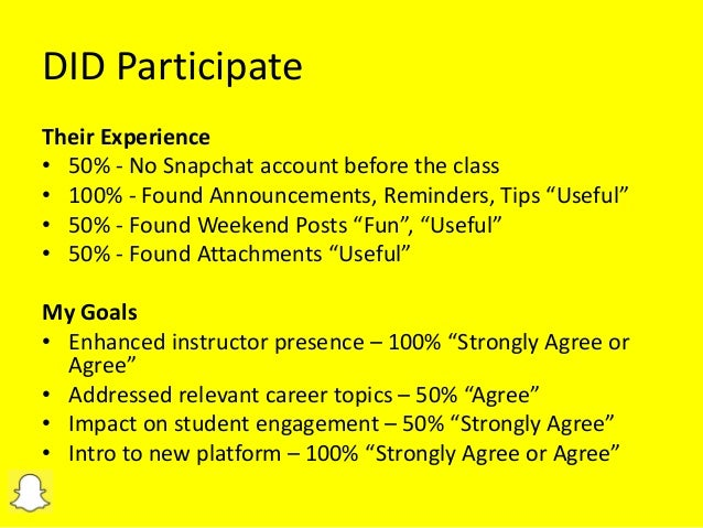 Snapchat Recommendations  Use a separate class account from personal.  Be spontaneous, but also plan your Snaps.  Integ...