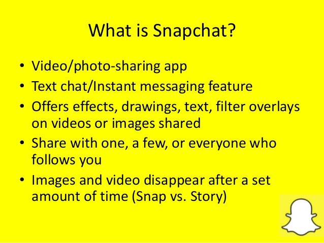 What is Snapchat? • Video/photo-sharing app • Text chat/Instant messaging feature • Offers effects, drawings, text, filter...