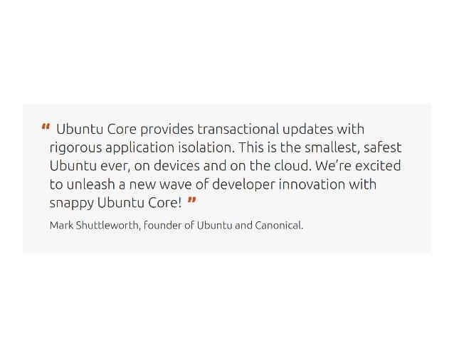 Ubuntu ● Debian based (package format and policies) ● Regular Releases ● Updated via Apt