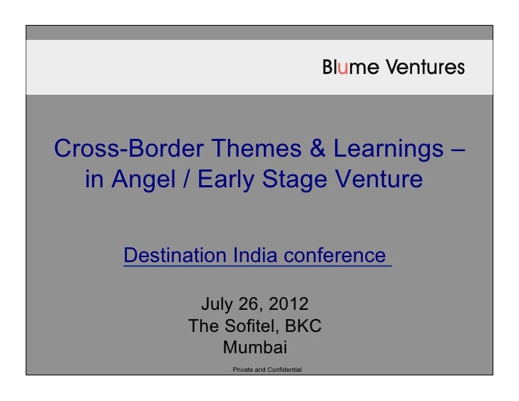 Cross-Border Themes & Learnings –  in Angel / Early Stage Venture     Destination India conference            July 26, 201...