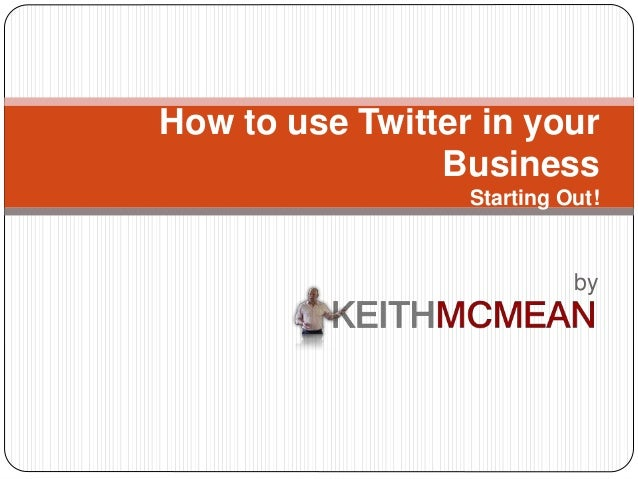 by How to use Twitter in your Business Starting Out!