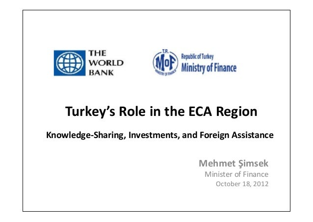 Turkey's Role in the ECA RegionKnowledge-Sharing, Investments, and Foreign AssistanceMehmet ŞimsekMinister of FinanceOctob...