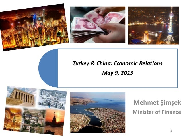Turkey & China: Economic RelationsMay 9, 2013Mehmet ŞimşekMinister of Finance1
