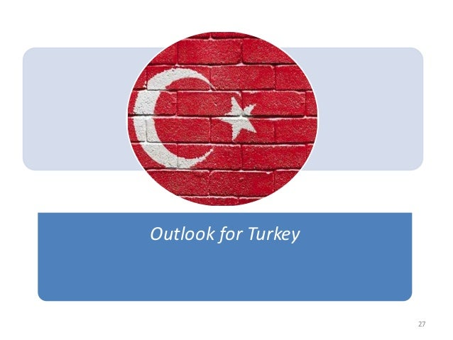 Outlook for Turkey 27