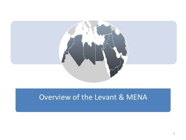 Overview of the Levant & MENA 3