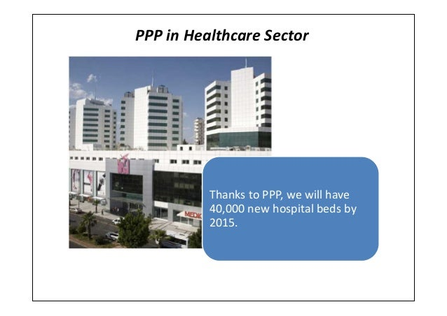 PPP in Healthcare SectorThanks to PPP, we will have40,000 new hospital beds by2015.