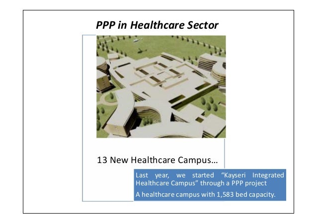 """PPP in Healthcare SectorLast year, we started """"Kayseri IntegratedHealthcare Campus"""" through a PPP projectA healthcare camp..."""