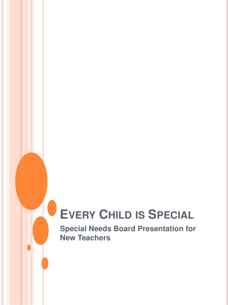 Every Child is Special<br />Special Needs Board Presentation for New Teachers<br />