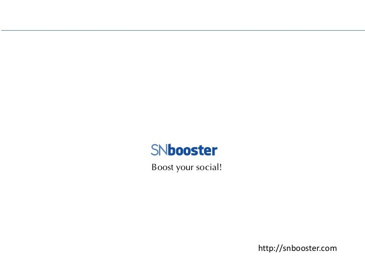 Boost your social!                     http://snbooster.com